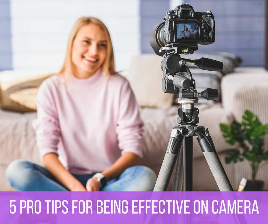 5 pro tips for being effective on camera